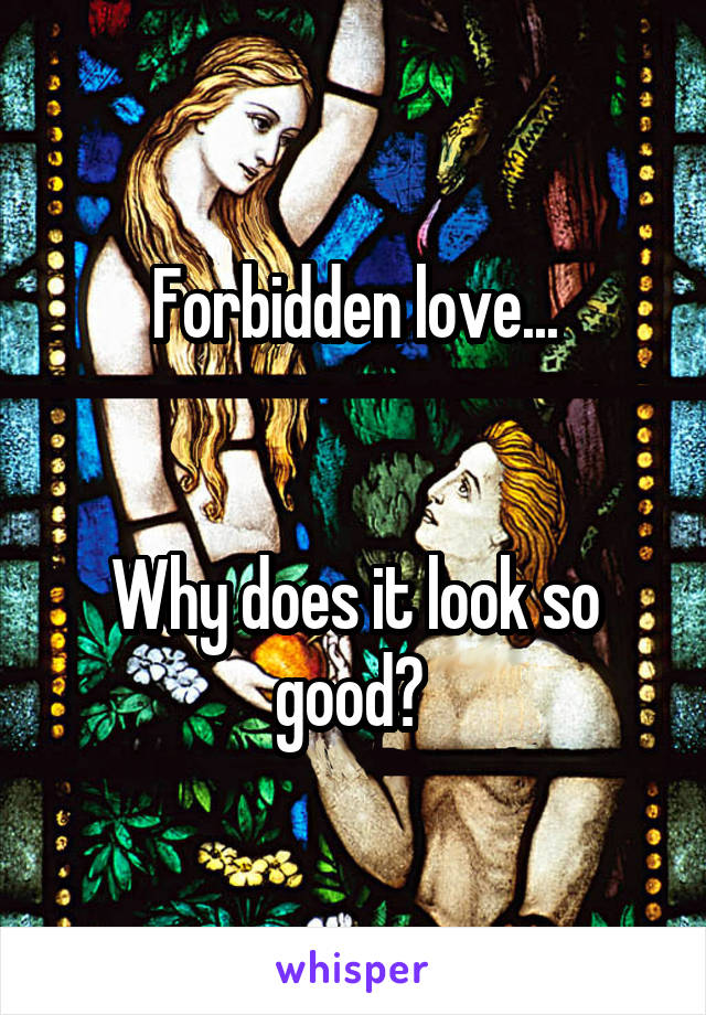 Forbidden love...   Why does it look so good?