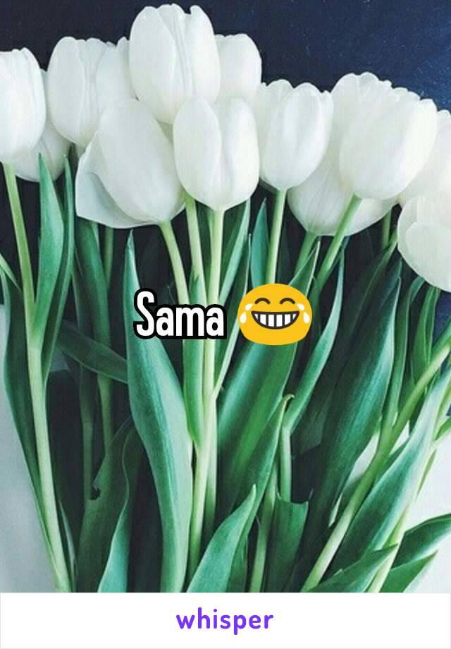 Sama 😂