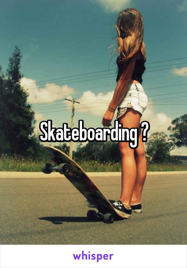 Skateboarding ?