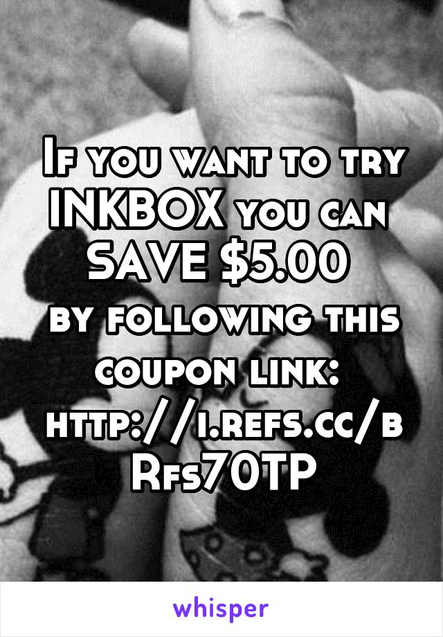 If you want to try INKBOX you can  SAVE $5.00  by following this coupon link:  http://i.refs.cc/bRfs70TP