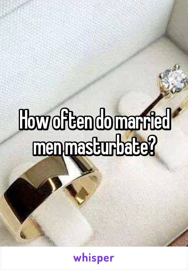 How often do married men masturbate