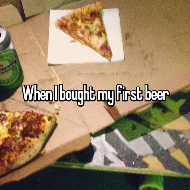 When I bought my first beer 😊
