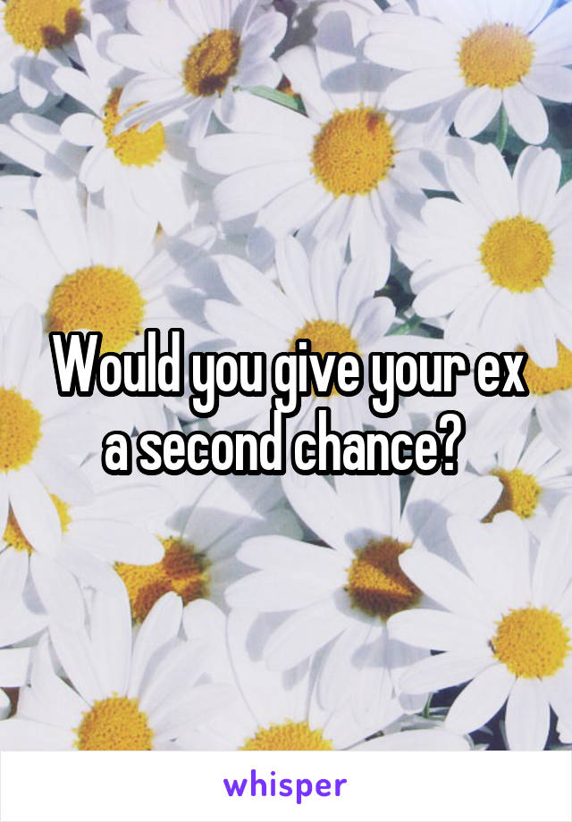 Would you give your ex a second chance?
