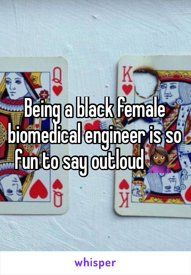 Being a black female biomedical engineer is so fun to say outloud 💁🏾