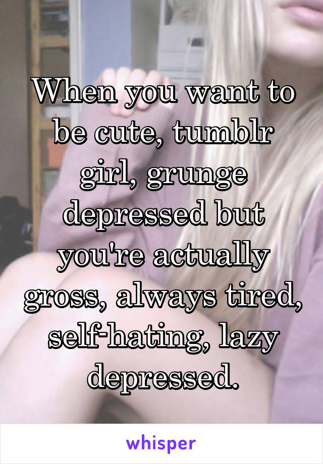 Consider, that I want to be a tumblr girl phrase