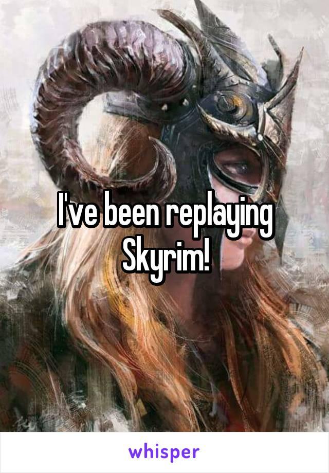 I've been replaying Skyrim!