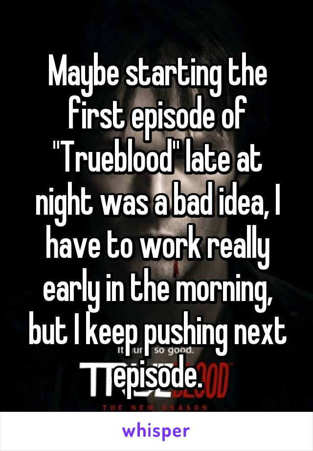 """Maybe starting the first episode of """"Trueblood"""" late at night was a bad idea, I have to work really early in the morning, but I keep pushing next episode."""