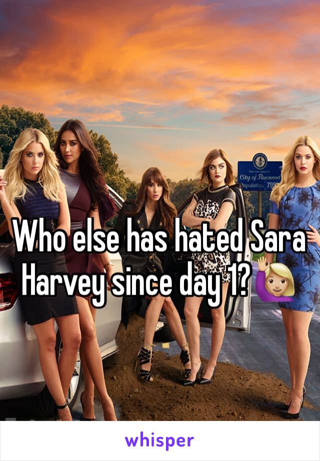 Who else has hated Sara Harvey since day 1?🙋🏼