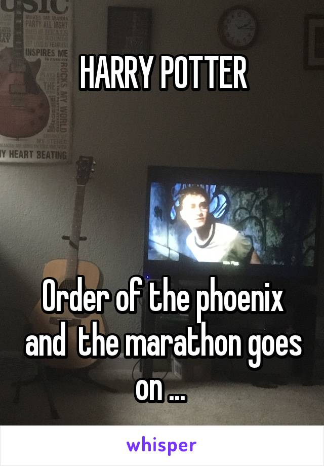 HARRY POTTER     Order of the phoenix and  the marathon goes on ...