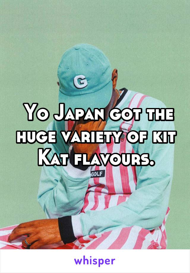 Yo Japan got the huge variety of kit Kat flavours.