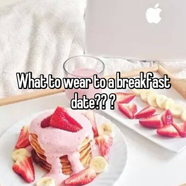 To a what wear breakfast date on What Is