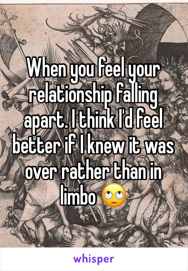 When You Feel Your Relationship Falling Apart I Think I D Feel