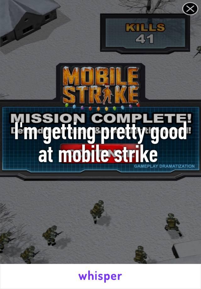 I'm getting pretty good at mobile strike