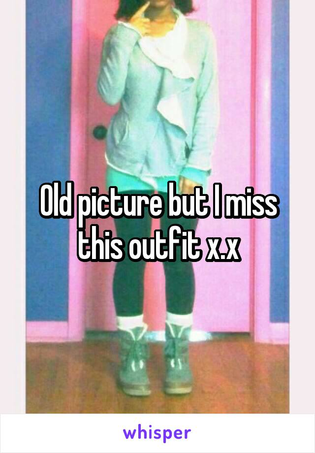 Old picture but I miss this outfit x.x