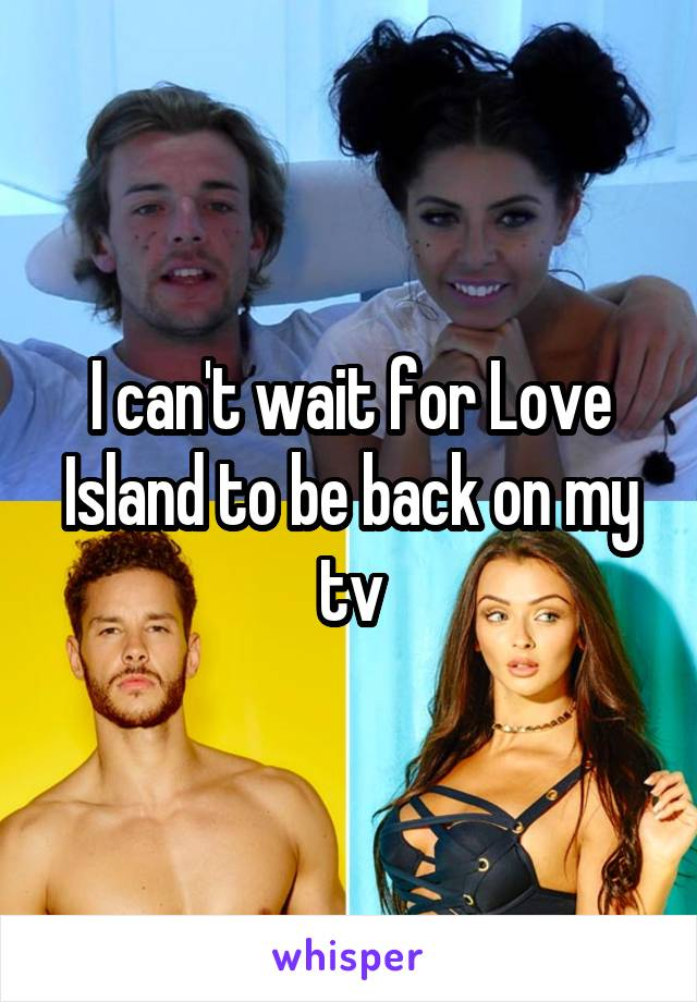 I can't wait for Love Island to be back on my tv