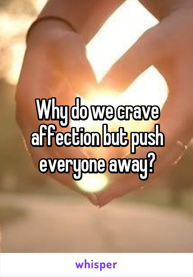 Why do we crave affection but push everyone away?