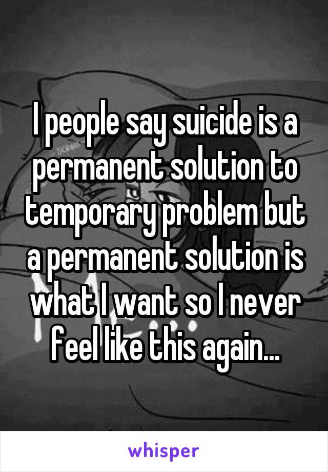 suicide is not a solution to a problem Suicide is not a solution in many cases suicide seems like the easiest option your mind is clouded to the point where you can't see any other way out.