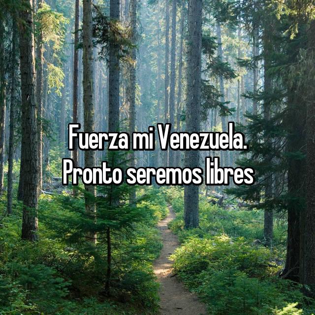 Fuerza mi Venezuela. Pronto seremos libres