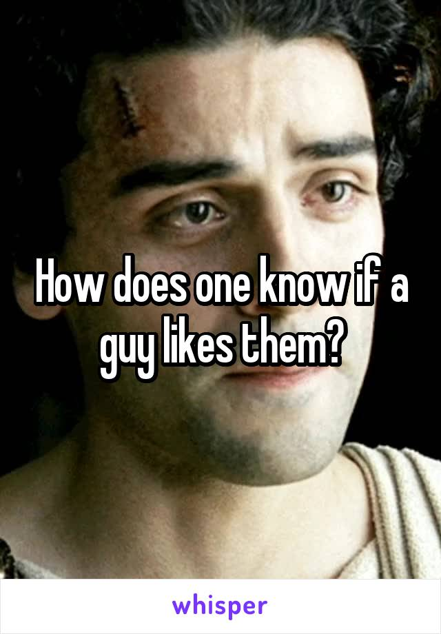 How does one know if a guy likes them?