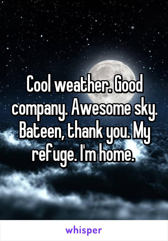 Cool weather. Good company. Awesome sky. Bateen, thank you. My refuge. I'm home.