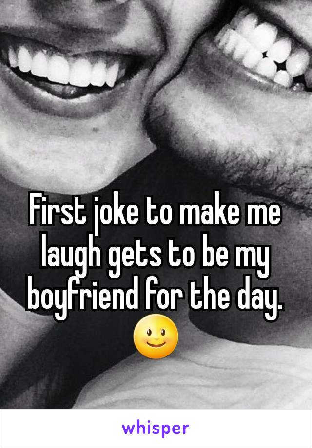 First joke to make me laugh gets to be my boyfriend for the day. 🌝