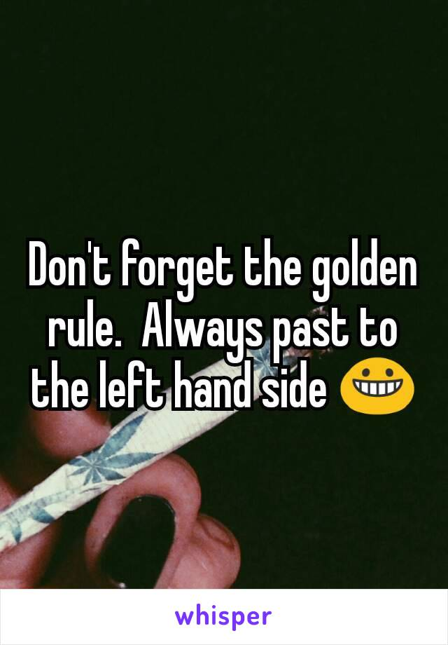 Don't forget the golden rule.  Always past to the left hand side 😀