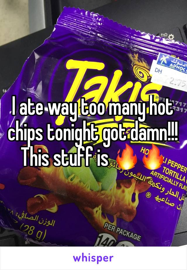 I ate way too many hot chips tonight got damn!!! This stuff is 🔥🔥