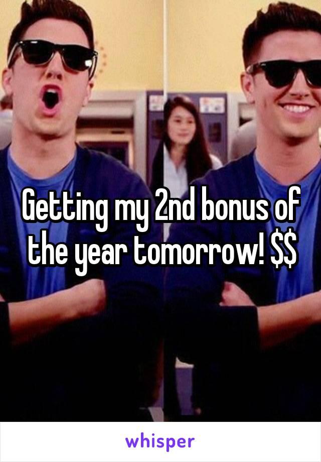 Getting my 2nd bonus of the year tomorrow! $$