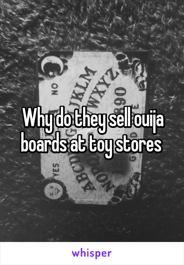 Why do they sell ouija boards at toy stores