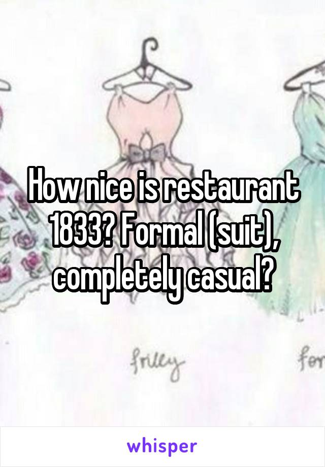How nice is restaurant 1833? Formal (suit), completely casual?