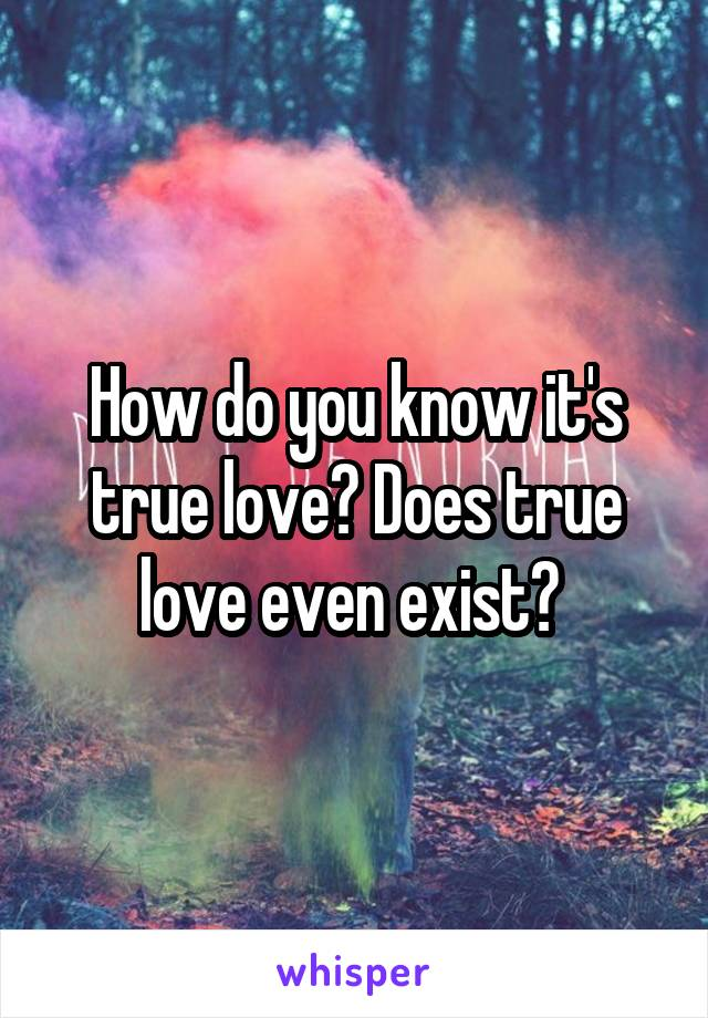 How do you know it's true love? Does true love even exist?