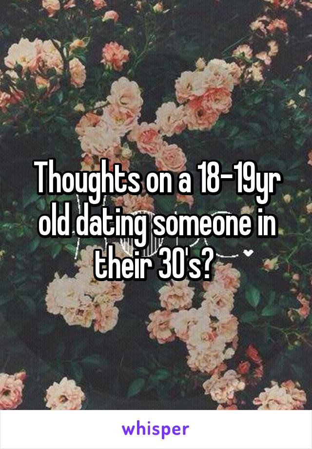Thoughts on a 18-19yr old dating someone in their 30's?