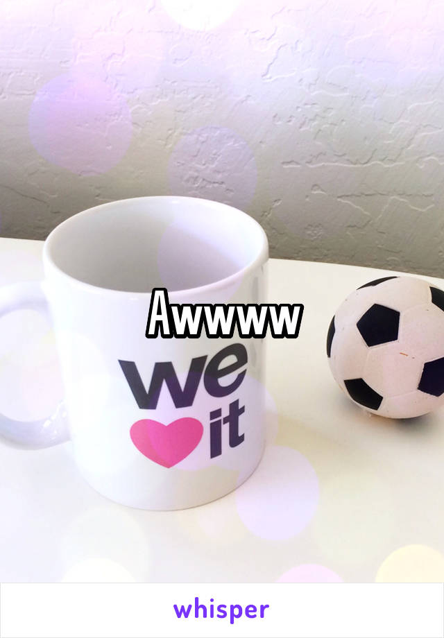 Awwww