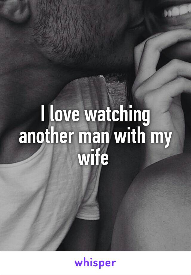 Love watching wife with another man