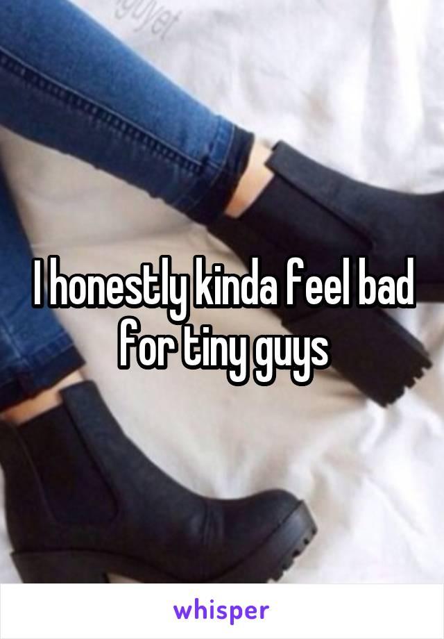 I honestly kinda feel bad for tiny guys