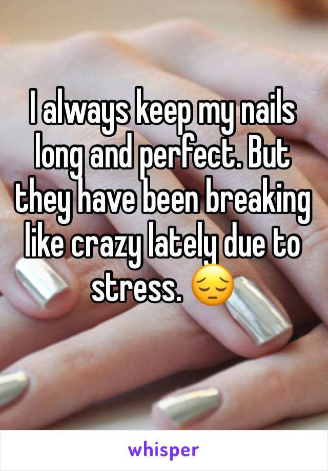 I always keep my nails long and perfect. But they have been breaking like crazy lately due to stress. 😔