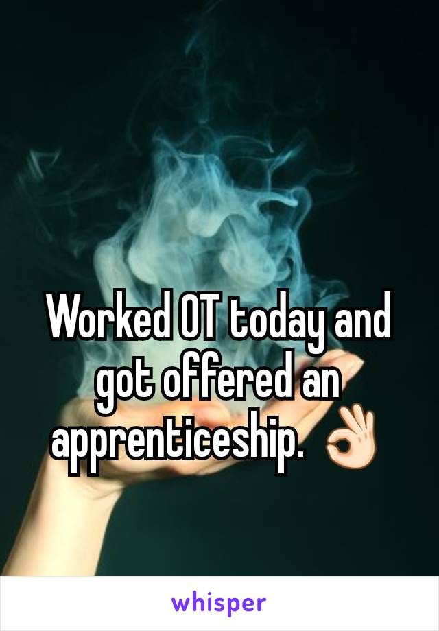 Worked OT today and got offered an apprenticeship. 👌🏻