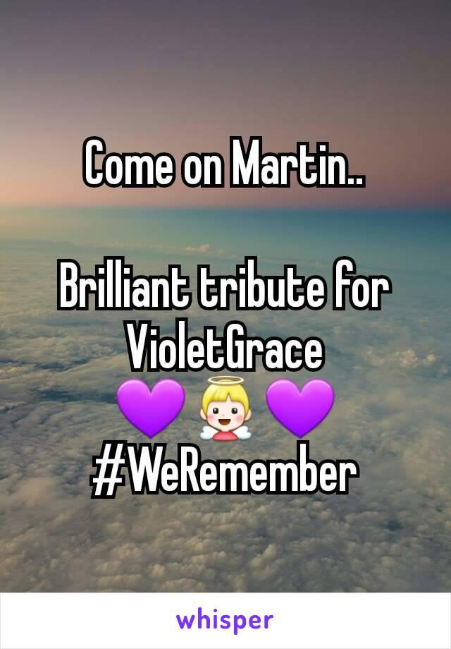 Come on Martin..  Brilliant tribute for VioletGrace 💜👼💜 #WeRemember