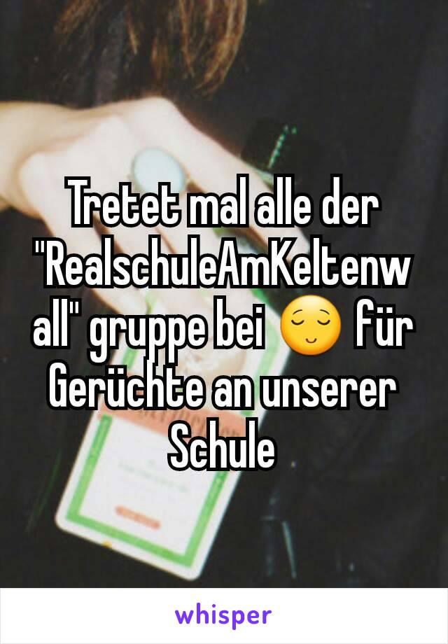 """Tretet mal alle der """"RealschuleAmKeltenwall"""" gruppe bei 😌 für Gerüchte an unserer Schule"""