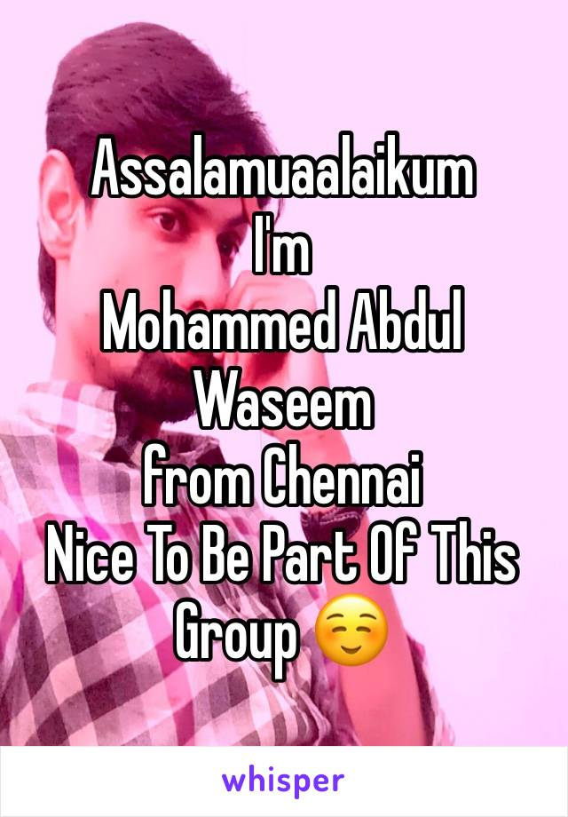 Assalamuaalaikum I'm Mohammed Abdul Waseem from Chennai Nice To Be Part Of This Group ☺️