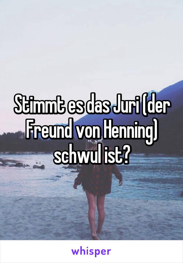 Stimmt es das Juri (der Freund von Henning) schwul ist?