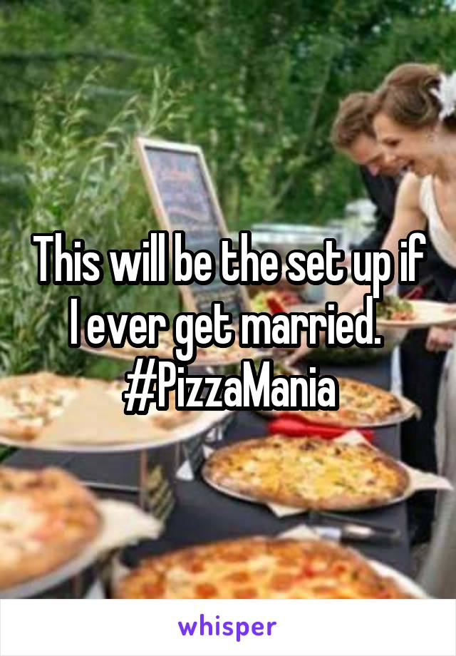 This will be the set up if I ever get married.  #PizzaMania