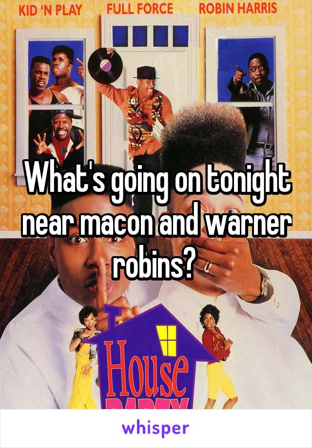 What's going on tonight near macon and warner robins?