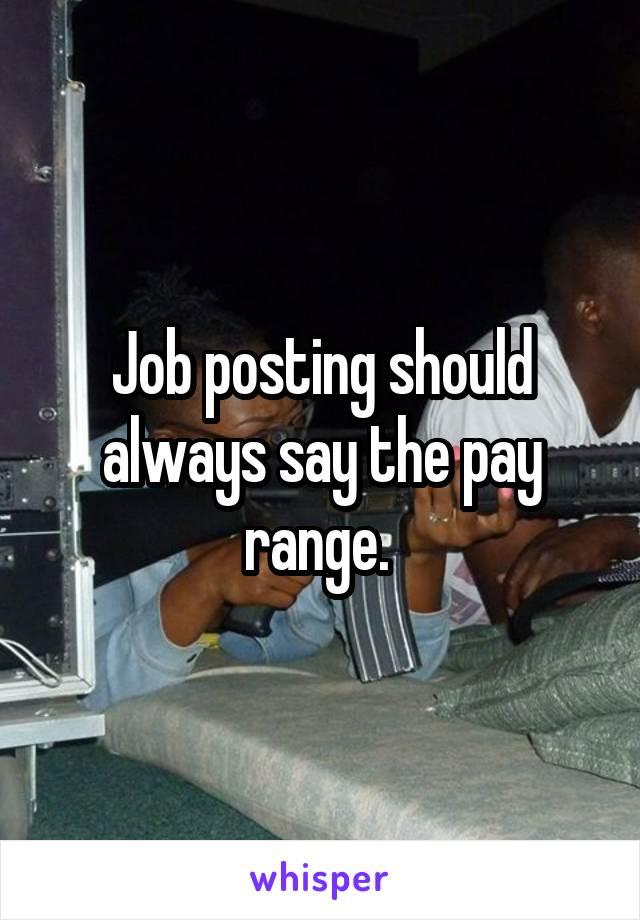 Job posting should always say the pay range.