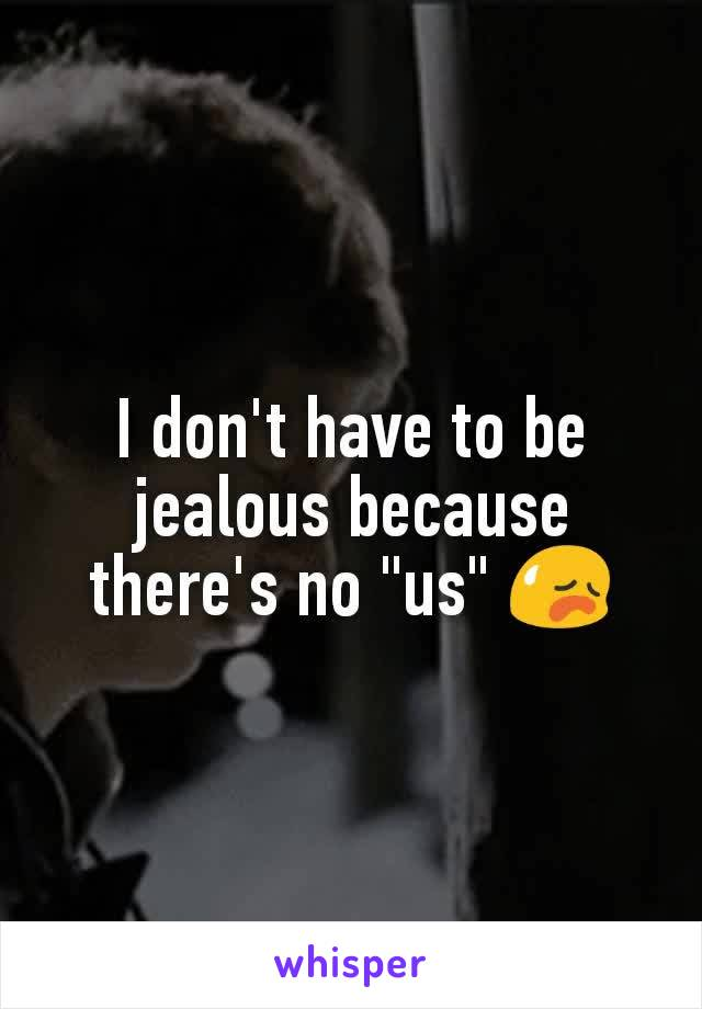 """I don't have to be jealous because there's no """"us"""" 😥"""