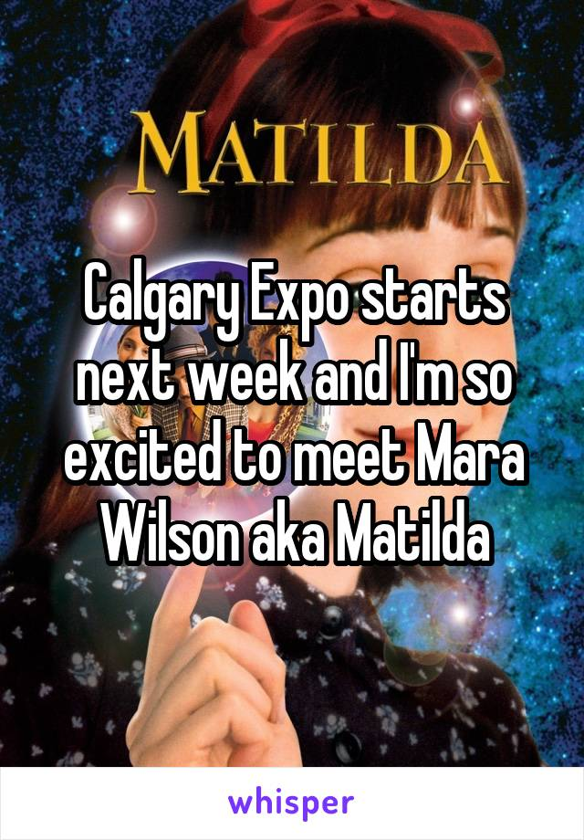Calgary Expo starts next week and I'm so excited to meet Mara Wilson aka Matilda