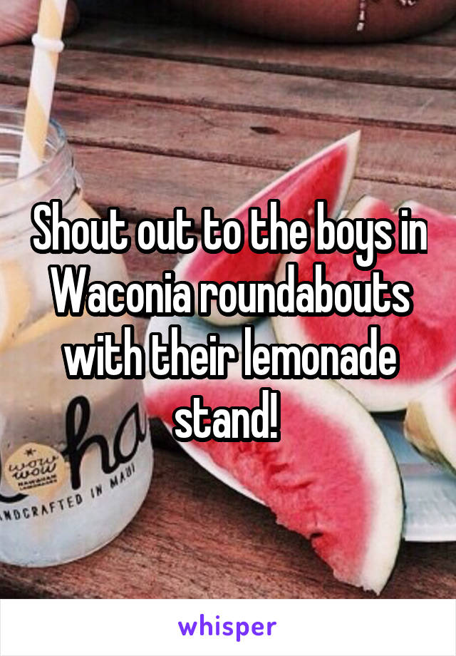 Shout out to the boys in Waconia roundabouts with their lemonade stand!