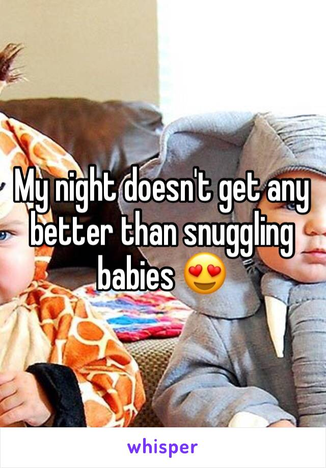 My night doesn't get any better than snuggling babies 😍