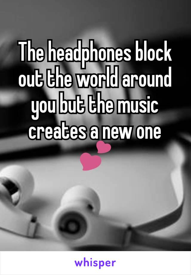 The headphones block out the world around you but the music creates a new one 💕
