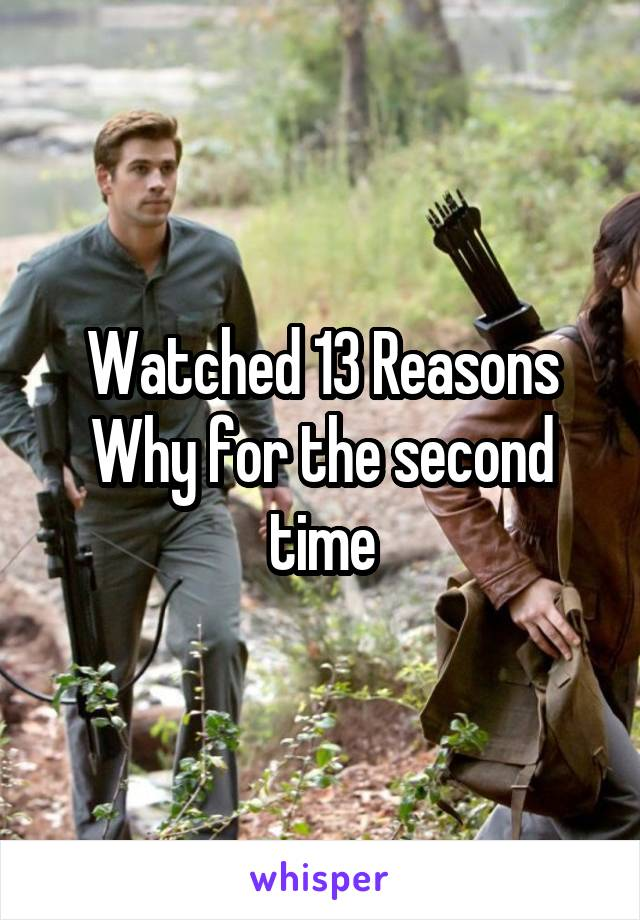 Watched 13 Reasons Why for the second time